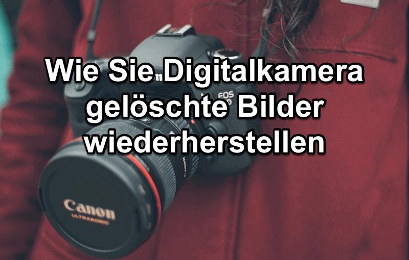 Gelöschte Bilder und Videos von Digitalkamera wiederherstellen